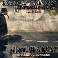 "MILWAUKEE MONSTAZ -- ""Altered Reality"" ( Feat Bronze Nazareth & CappaDonna )"