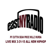 EastNYRadio LIVE 3-31-15 PF CUTTIN all new HipHop